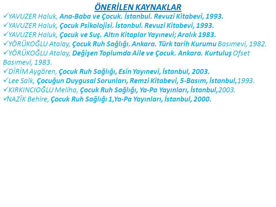 ÖNERİLEN KAYNAKLAR YAVUZER Haluk, Ana-Baba ve Çocuk. İstanbul. Revuzi Kitabevi, 1993.