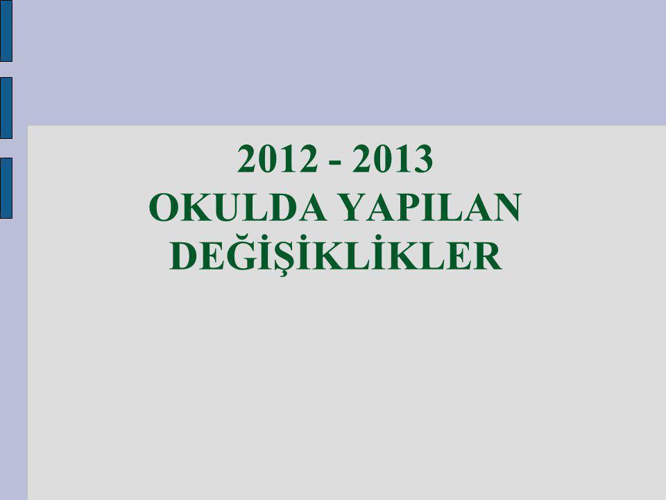 2012 - 2013 OKULDA YAPILAN DEĞİŞİKLİKLER