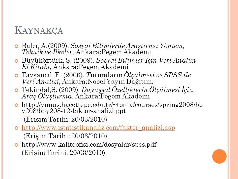 Kaynakça Balcı, A.(2009). Sosyal Bilimlerde Araştırma Yöntem, Teknik ve İlkeler, Ankara:Pegem Akademi.