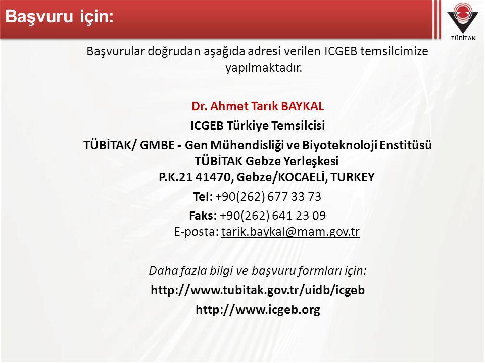 Başvuru için: Başvurular doğrudan aşağıda adresi verilen ICGEB temsilcimize yapılmaktadır. Dr. Ahmet Tarık BAYKAL.