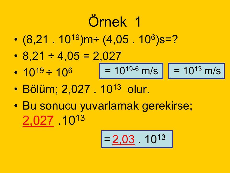 Örnek 1 (8,21 . 1019)m÷ (4,05 . 106)s= 8,21 ÷ 4,05 = 2,027. 1019 ÷ 106. Bölüm; 2,027 . 1013 olur.