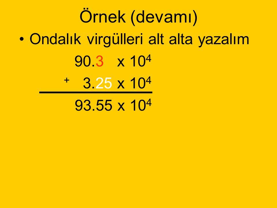 Örnek (devamı) Ondalık virgülleri alt alta yazalım 90.3 x 104