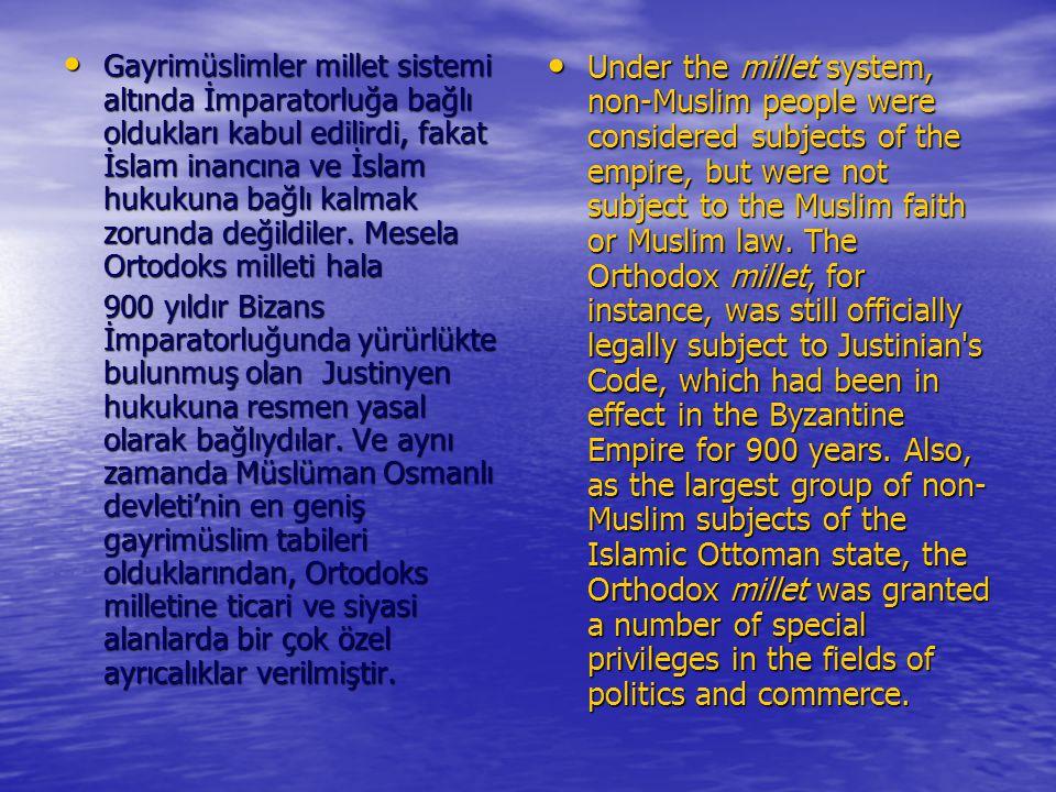 Gayrimüslimler millet sistemi altında İmparatorluğa bağlı oldukları kabul edilirdi, fakat İslam inancına ve İslam hukukuna bağlı kalmak zorunda değildiler. Mesela Ortodoks milleti hala