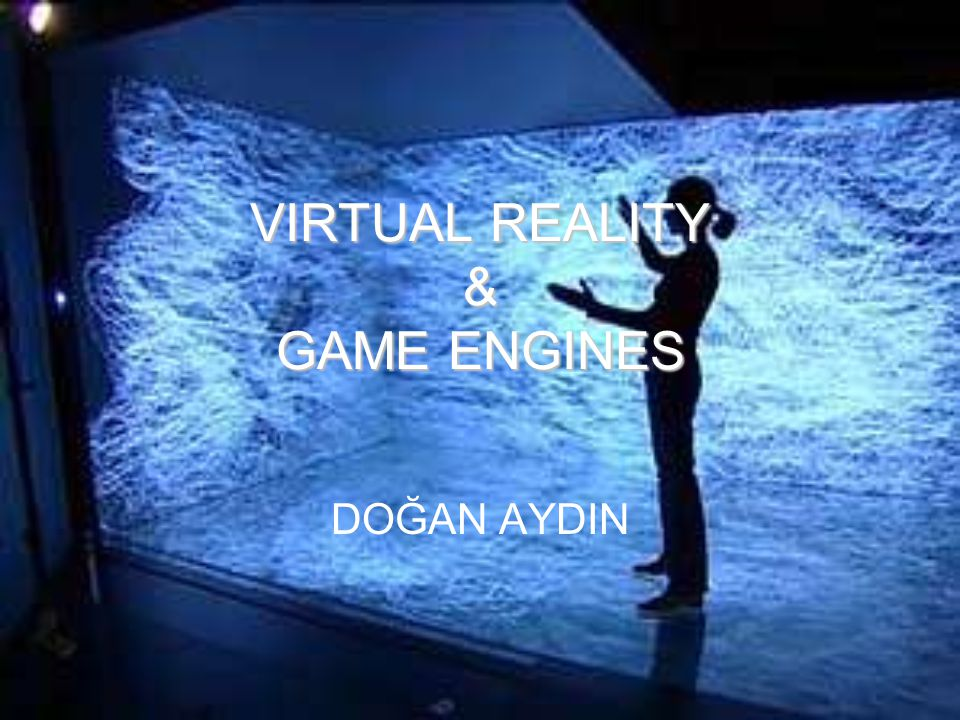 VIRTUAL REALITY & GAME ENGINES