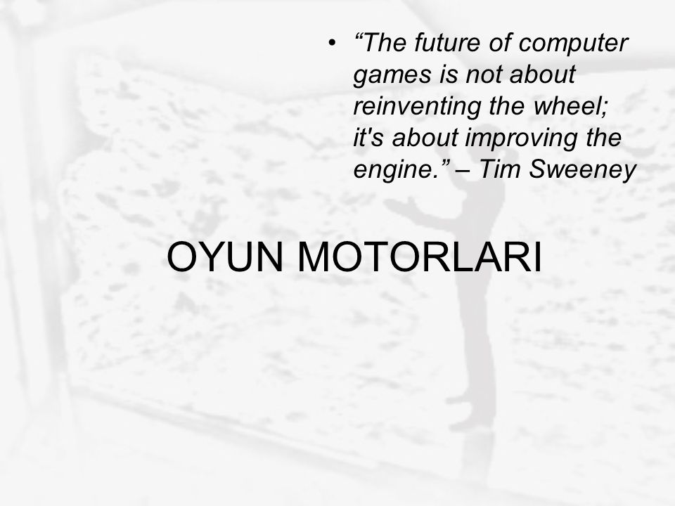 The future of computer games is not about reinventing the wheel; it s about improving the engine. – Tim Sweeney