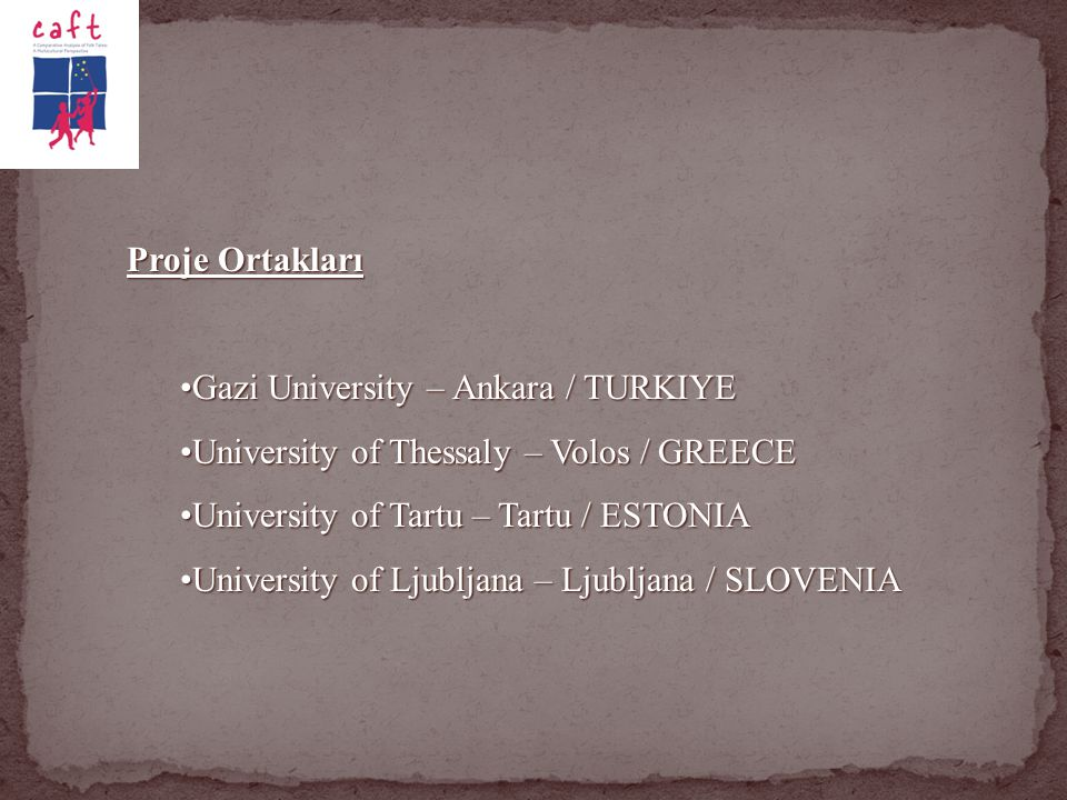 Proje Ortakları Gazi University – Ankara / TURKIYE. University of Thessaly – Volos / GREECE. University of Tartu – Tartu / ESTONIA.
