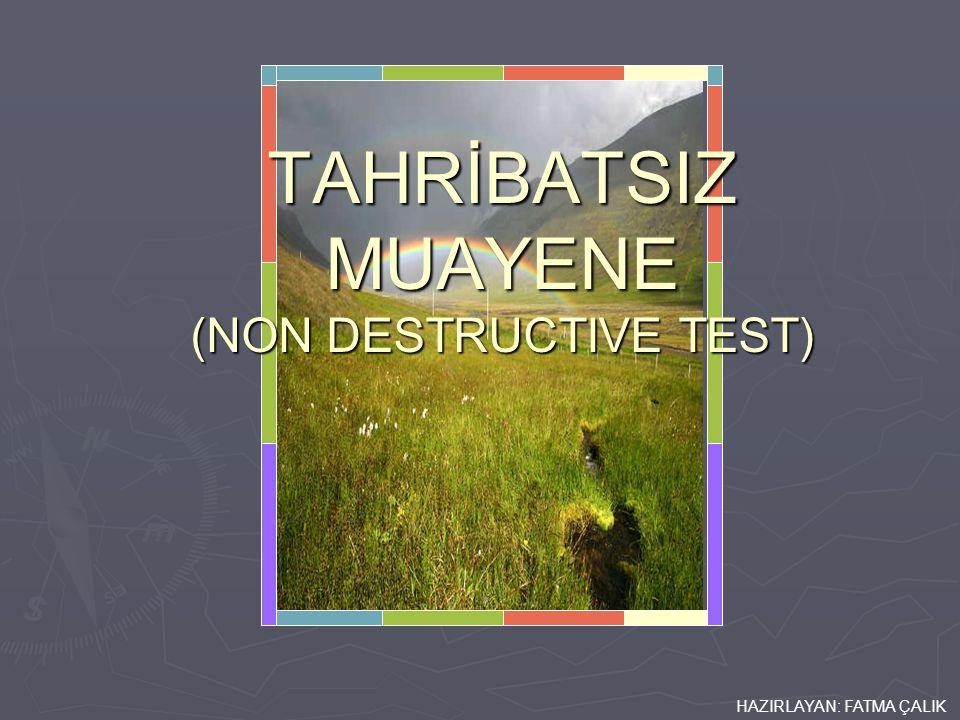TAHRİBATSIZ MUAYENE (NON DESTRUCTIVE TEST)