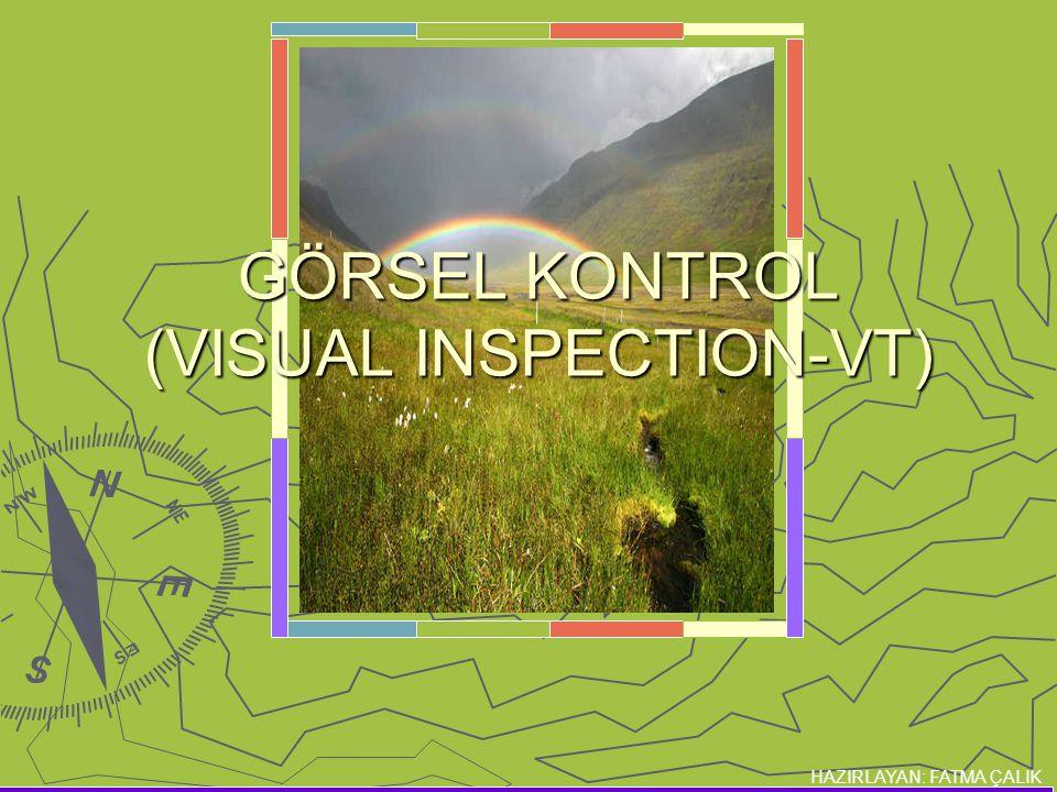 GÖRSEL KONTROL (VISUAL INSPECTION-VT)