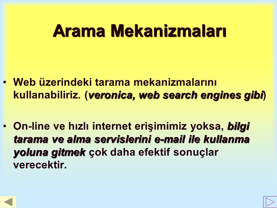 Arama Mekanizmaları Web üzerindeki tarama mekanizmalarını kullanabiliriz. (veronica, web search engines gibi)