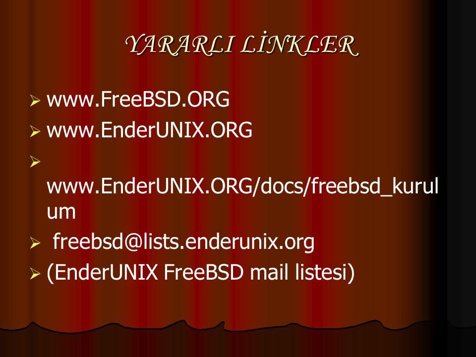 YARARLI LİNKLER www.FreeBSD.ORG www.EnderUNIX.ORG
