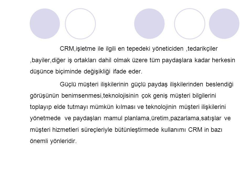 CRM,işletme ile ilgili en tepedeki yöneticiden ,tedarikçiler ,bayiler,diğer iş ortakları dahil olmak üzere tüm paydaşlara kadar herkesin düşünce biçiminde değişikliği ifade eder.