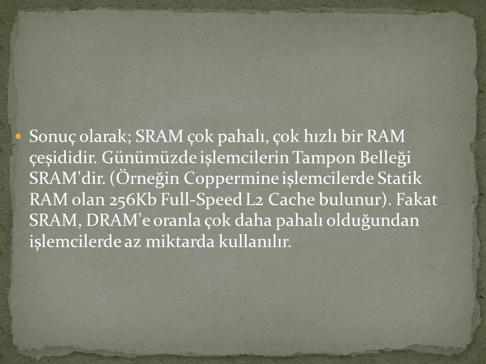 Sonuç olarak; SRAM çok pahalı, çok hızlı bir RAM çeşididir