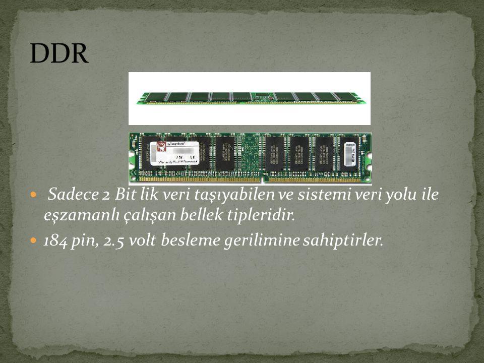 DDR Sadece 2 Bit lik veri taşıyabilen ve sistemi veri yolu ile eşzamanlı çalışan bellek tipleridir.