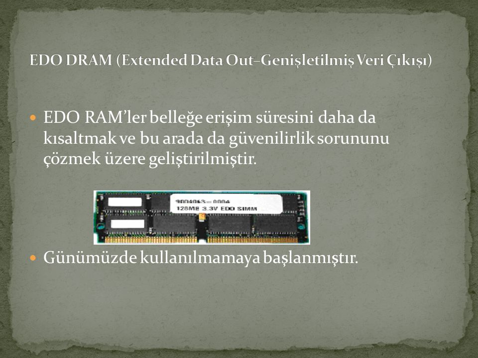 EDO DRAM (Extended Data Out–Genişletilmiş Veri Çıkışı)