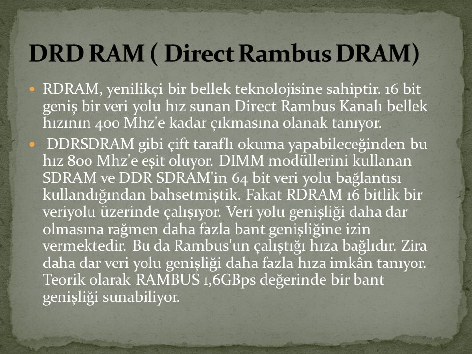 DRD RAM ( Direct Rambus DRAM)