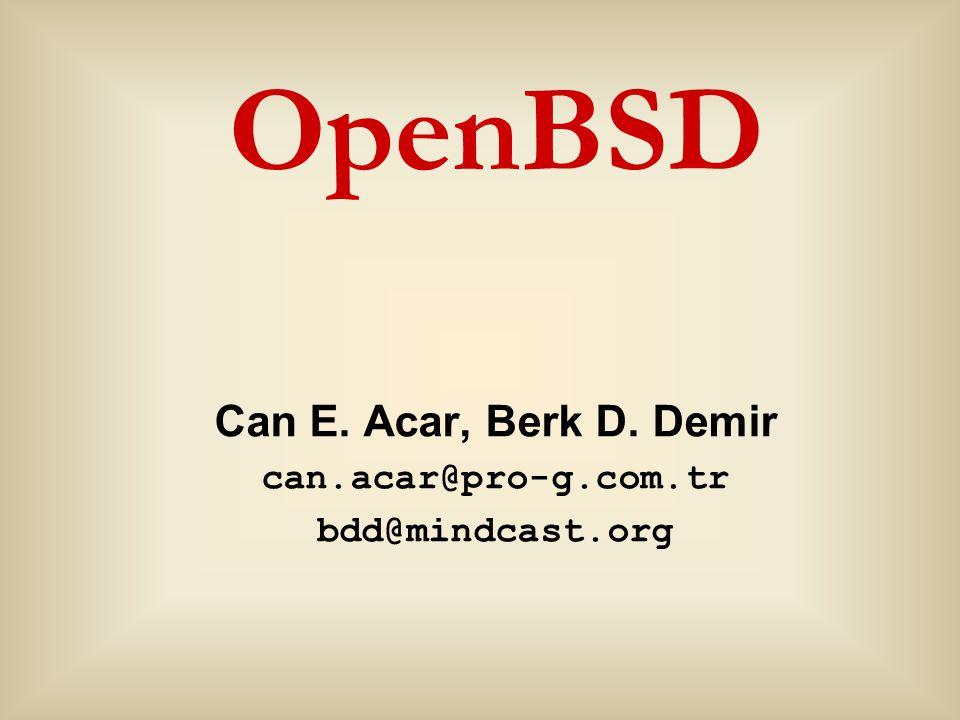OpenBSD Can E. Acar, Berk D. Demir can.acar@pro-g.com.tr