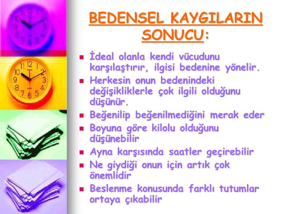 BEDENSEL KAYGILARIN SONUCU: