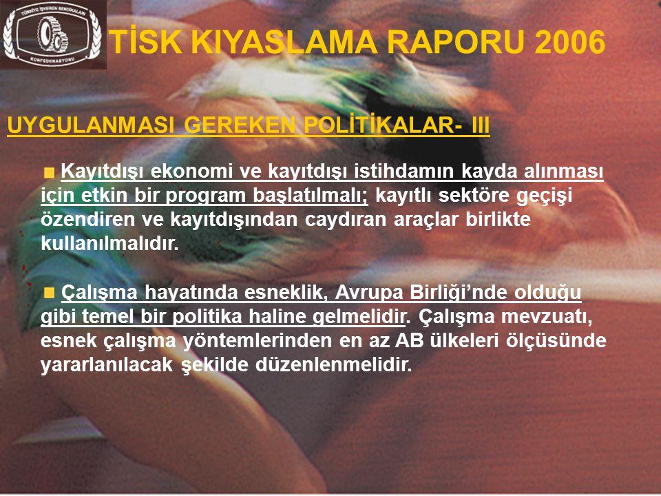 TİSK KIYASLAMA RAPORU 2006 UYGULANMASI GEREKEN POLİTİKALAR- III