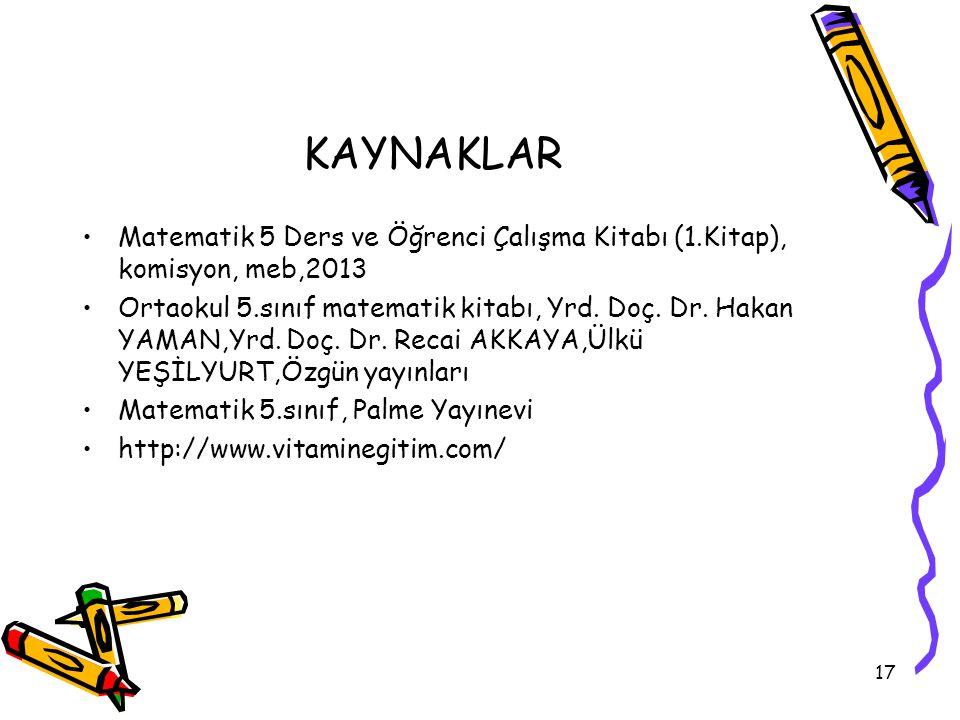 KAYNAKLAR Matematik 5 Ders ve Öğrenci Çalışma Kitabı (1.Kitap), komisyon, meb,2013.