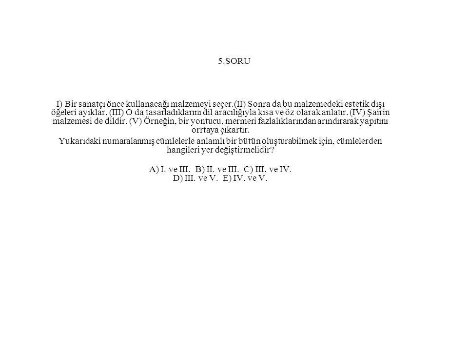 A) I. ve III. B) II. ve III. C) III. ve IV. D) III. ve V. E) IV. ve V.