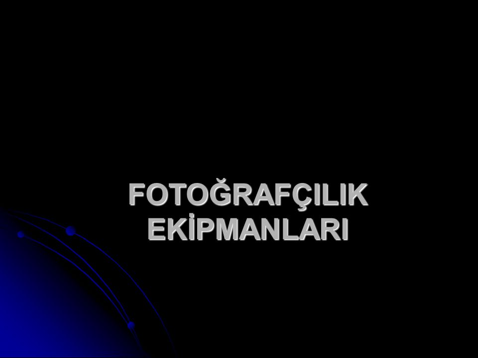 FOTOĞRAFÇILIK EKİPMANLARI