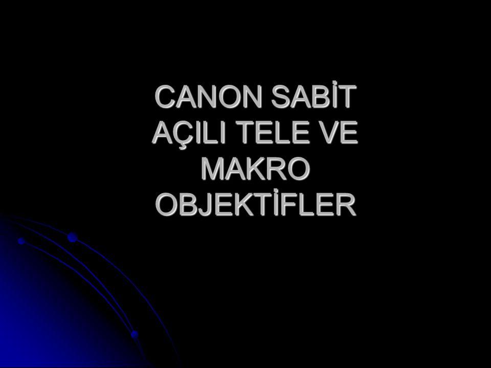 CANON SABİT AÇILI TELE VE MAKRO OBJEKTİFLER