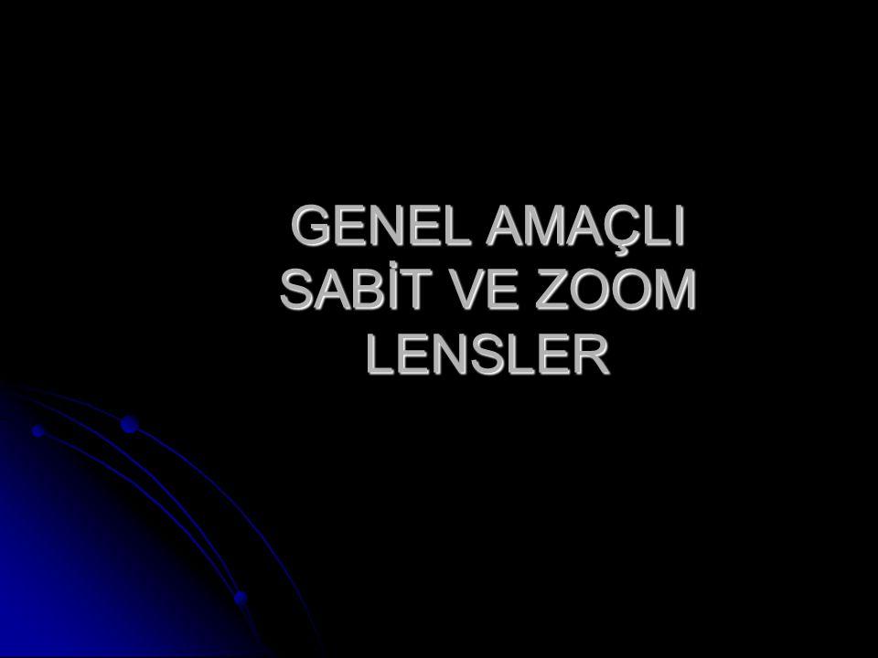 GENEL AMAÇLI SABİT VE ZOOM LENSLER