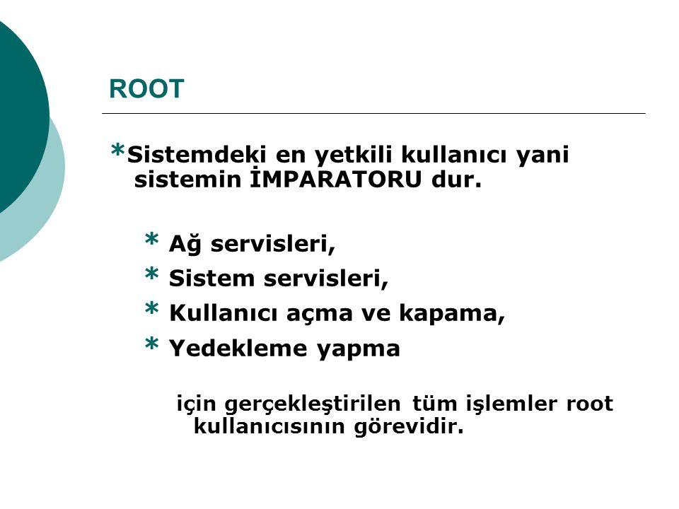 *Sistemdeki en yetkili kullanıcı yani sistemin İMPARATORU dur.