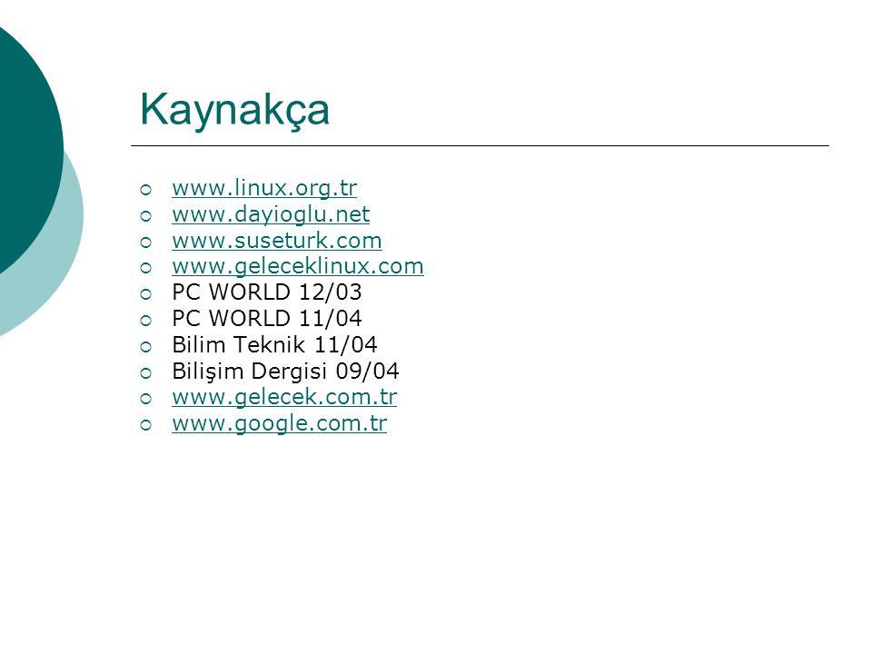 Kaynakça www.linux.org.tr www.dayioglu.net www.suseturk.com