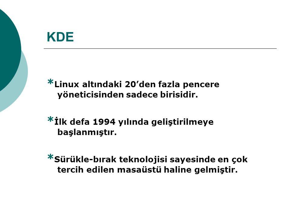 KDE *Linux altındaki 20'den fazla pencere yöneticisinden sadece birisidir. *İlk defa 1994 yılında geliştirilmeye başlanmıştır.