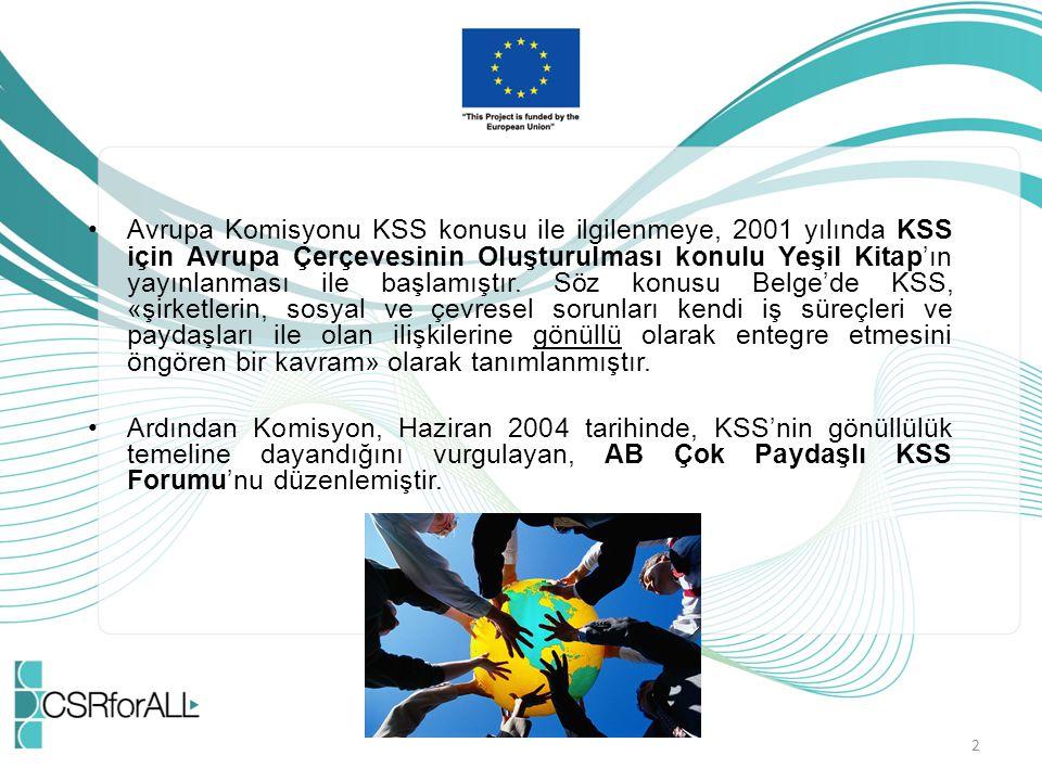 Avrupa Komisyonu KSS konusu ile ilgilenmeye, 2001 yılında KSS için Avrupa Çerçevesinin Oluşturulması konulu Yeşil Kitap'ın yayınlanması ile başlamıştır. Söz konusu Belge'de KSS, «şirketlerin, sosyal ve çevresel sorunları kendi iş süreçleri ve paydaşları ile olan ilişkilerine gönüllü olarak entegre etmesini öngören bir kavram» olarak tanımlanmıştır.