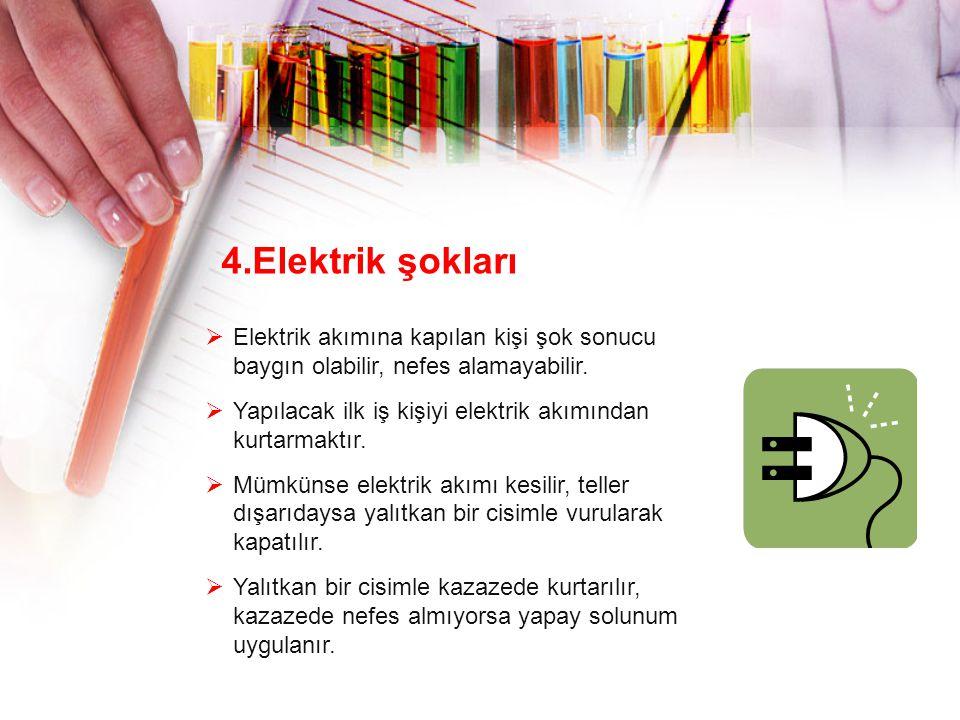 4.Elektrik şokları Elektrik akımına kapılan kişi şok sonucu baygın olabilir, nefes alamayabilir.