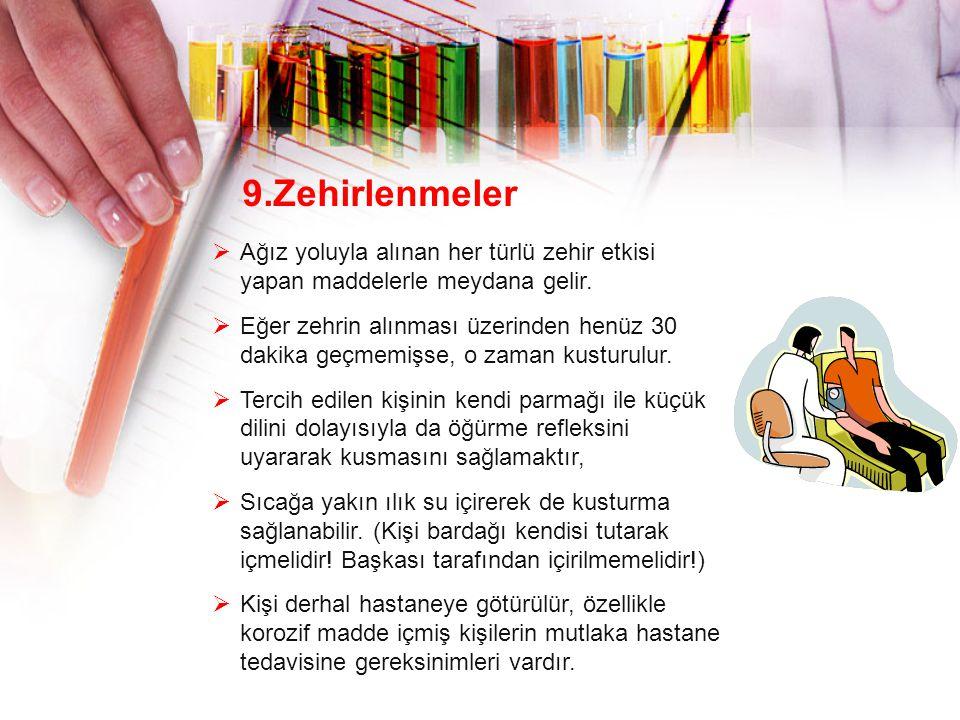 9.Zehirlenmeler Ağız yoluyla alınan her türlü zehir etkisi yapan maddelerle meydana gelir.