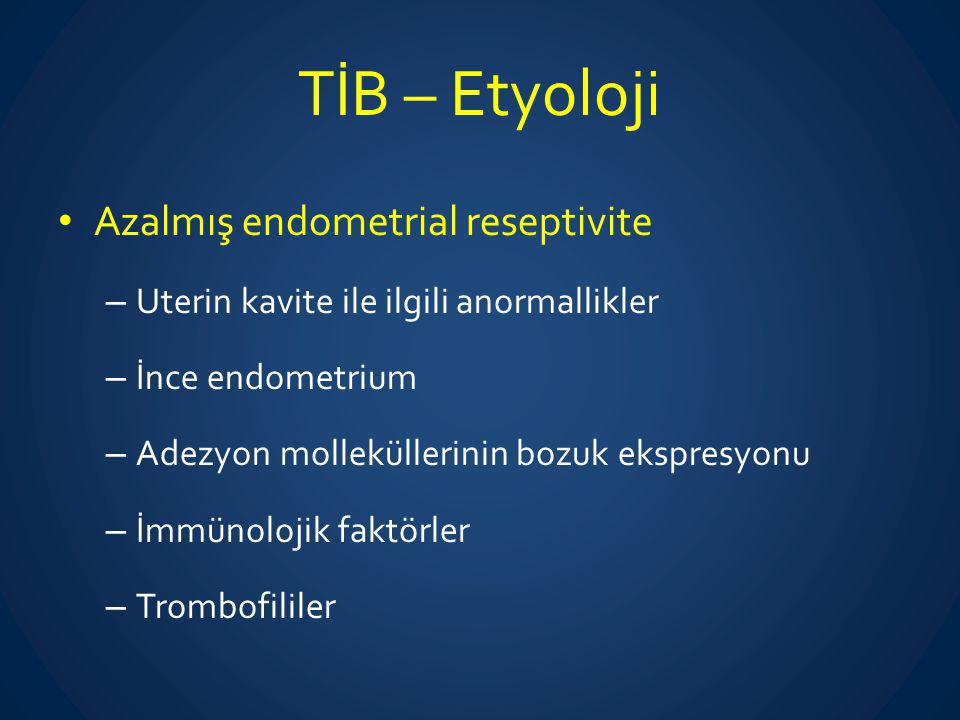 TİB – Etyoloji Azalmış endometrial reseptivite
