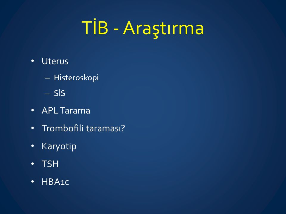 TİB - Araştırma Uterus APL Tarama Trombofili taraması Karyotip TSH