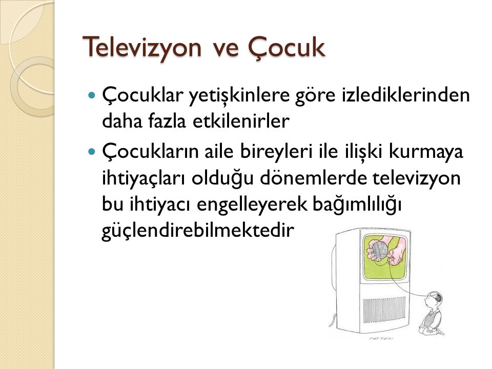 Televizyon ve Çocuk Çocuklar yetişkinlere göre izlediklerinden daha fazla etkilenirler.