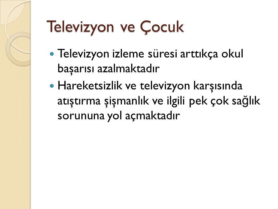 Televizyon ve Çocuk Televizyon izleme süresi arttıkça okul başarısı azalmaktadır.