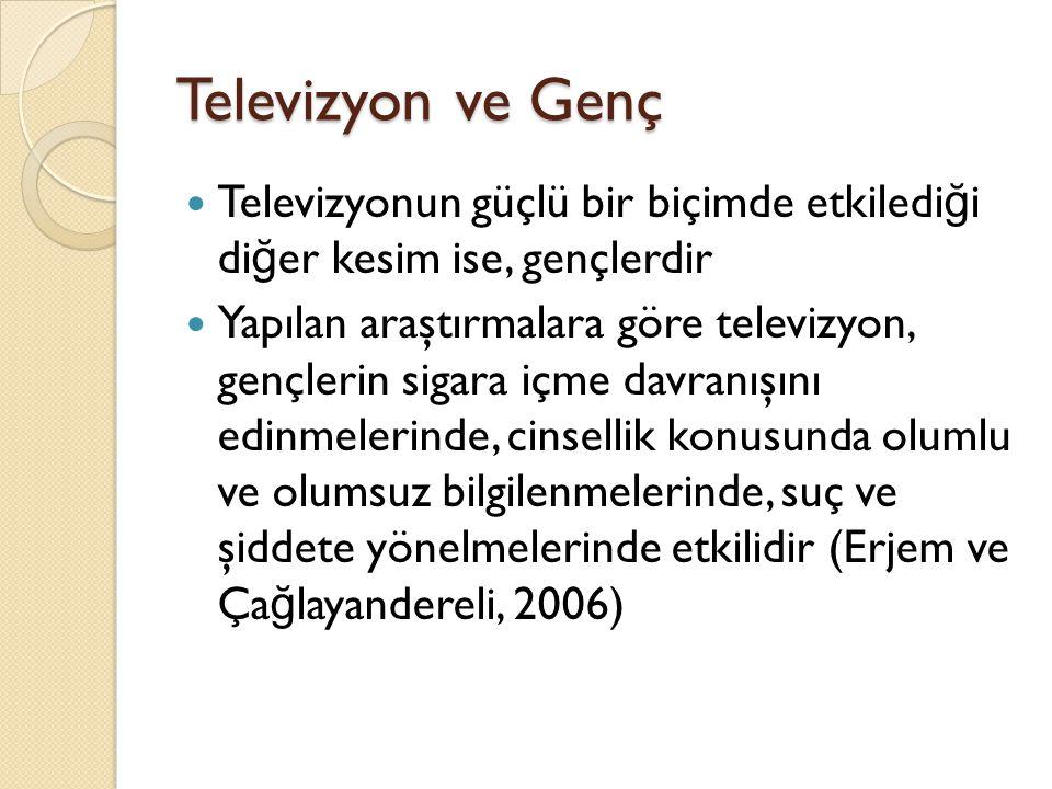 Televizyon ve Genç Televizyonun güçlü bir biçimde etkilediği diğer kesim ise, gençlerdir.
