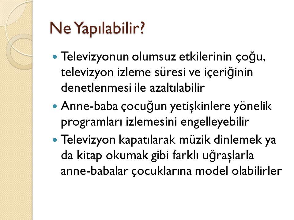 Ne Yapılabilir Televizyonun olumsuz etkilerinin çoğu, televizyon izleme süresi ve içeriğinin denetlenmesi ile azaltılabilir.