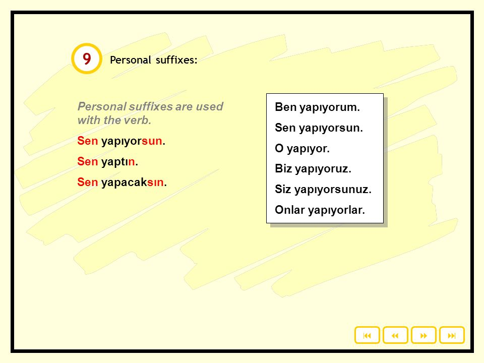 9 Personal suffixes are used with the verb. Ben yapıyorum.