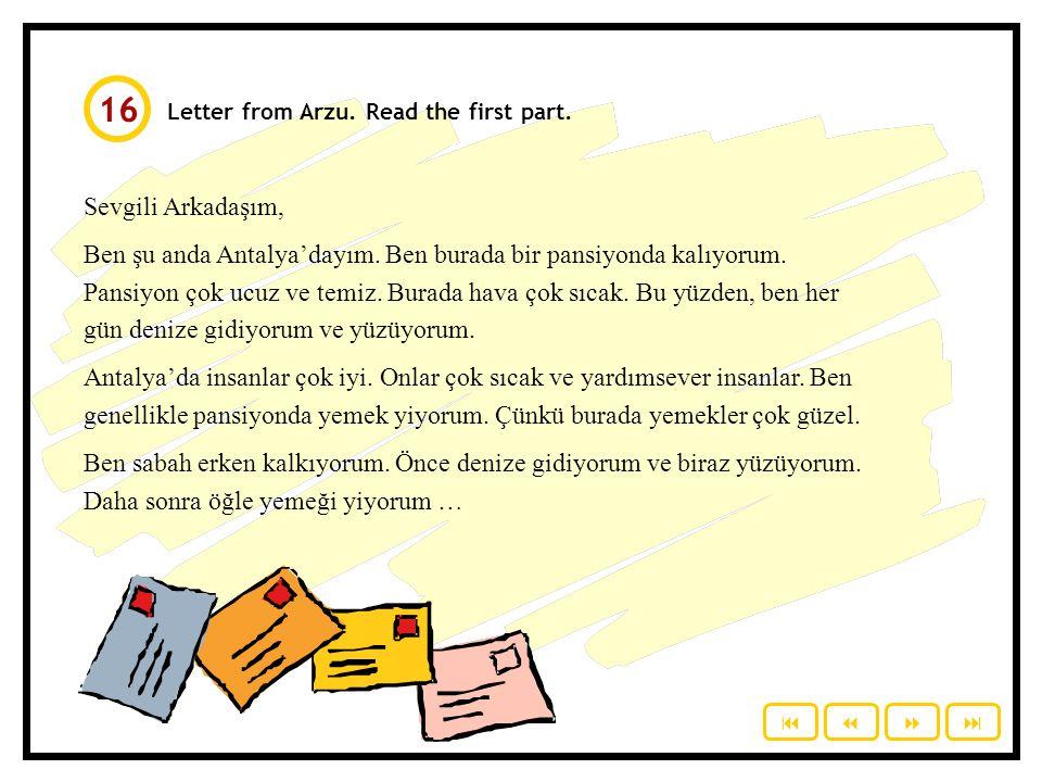 16 Letter from Arzu. Read the first part. Sevgili Arkadaşım,