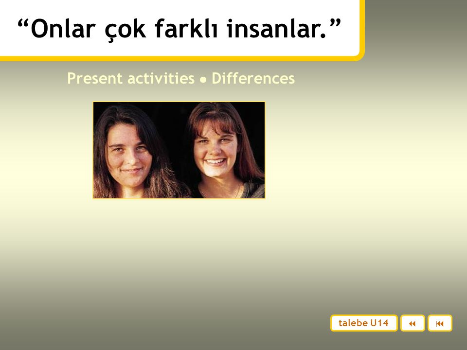 Onlar çok farklı insanlar. Present activities ● Differences