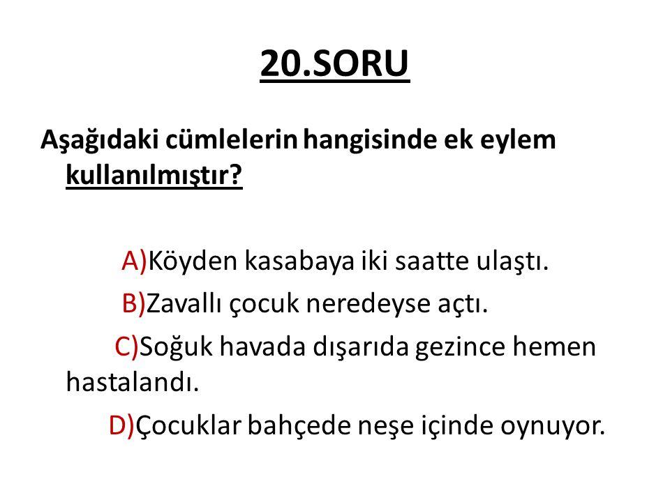20.SORU Aşağıdaki cümlelerin hangisinde ek eylem kullanılmıştır