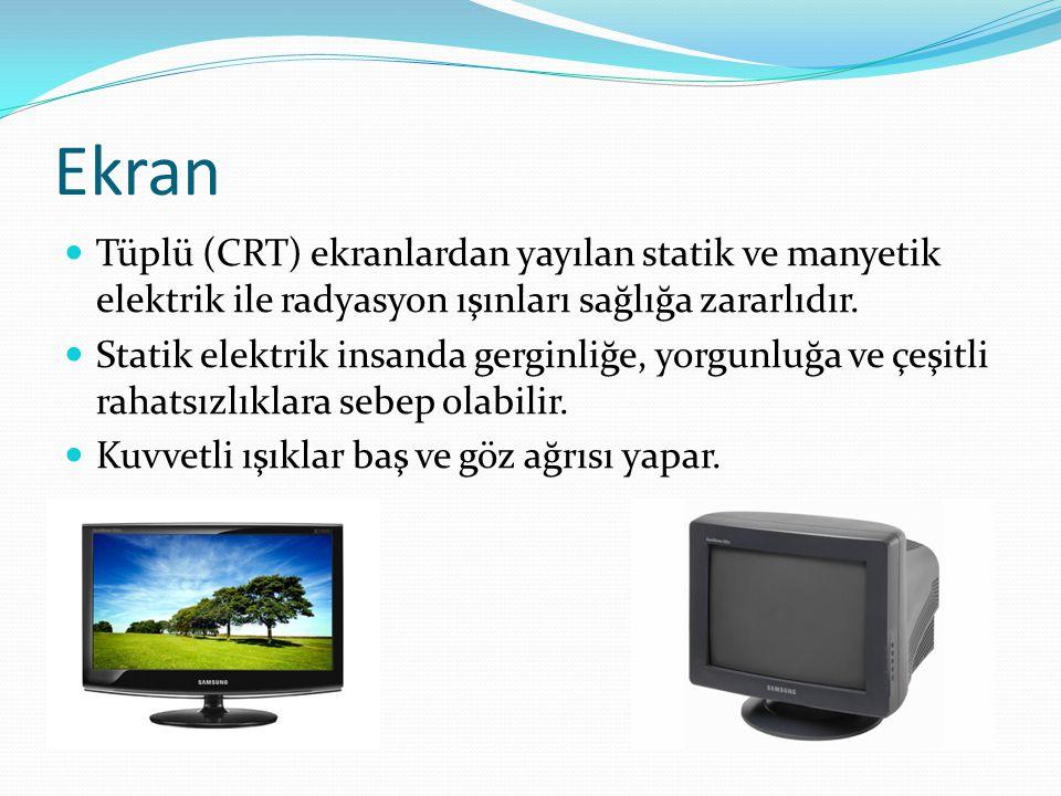 Ekran Tüplü (CRT) ekranlardan yayılan statik ve manyetik elektrik ile radyasyon ışınları sağlığa zararlıdır.