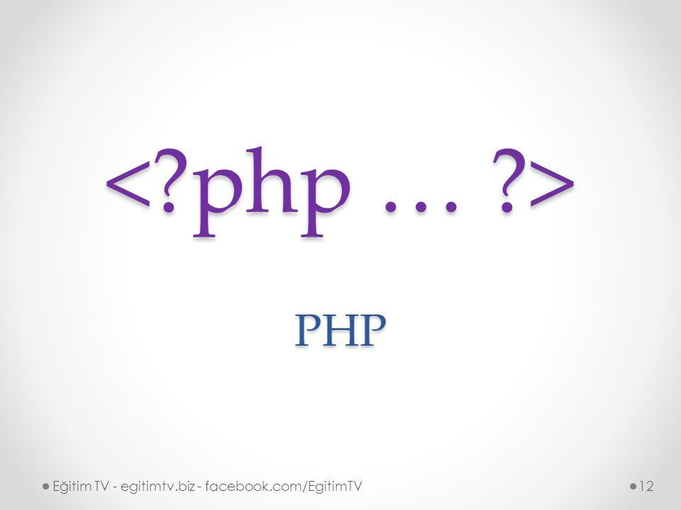 < php … > PHP Eğitim TV - egitimtv.biz - facebook.com/EgitimTV