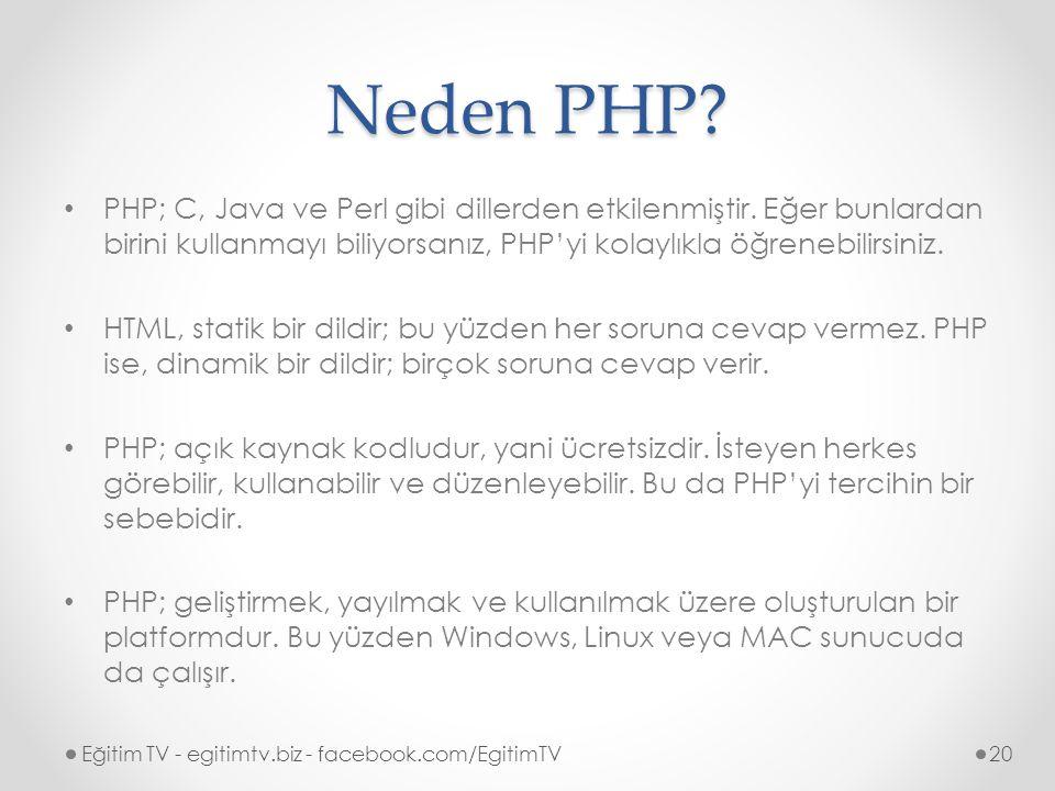Neden PHP PHP; C, Java ve Perl gibi dillerden etkilenmiştir. Eğer bunlardan birini kullanmayı biliyorsanız, PHP'yi kolaylıkla öğrenebilirsiniz.