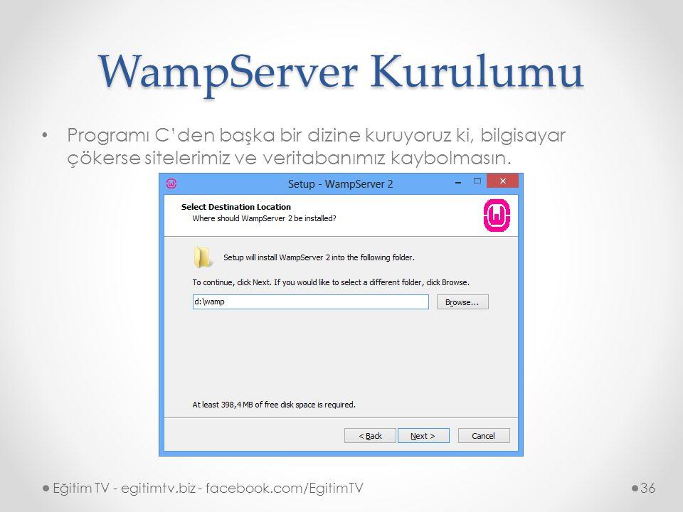 WampServer Kurulumu Programı C'den başka bir dizine kuruyoruz ki, bilgisayar çökerse sitelerimiz ve veritabanımız kaybolmasın.