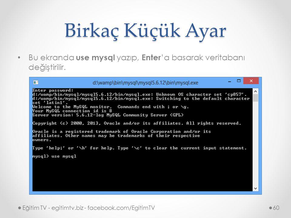 Birkaç Küçük Ayar Bu ekranda use mysql yazıp, Enter'a basarak veritabanı değiştirilir.