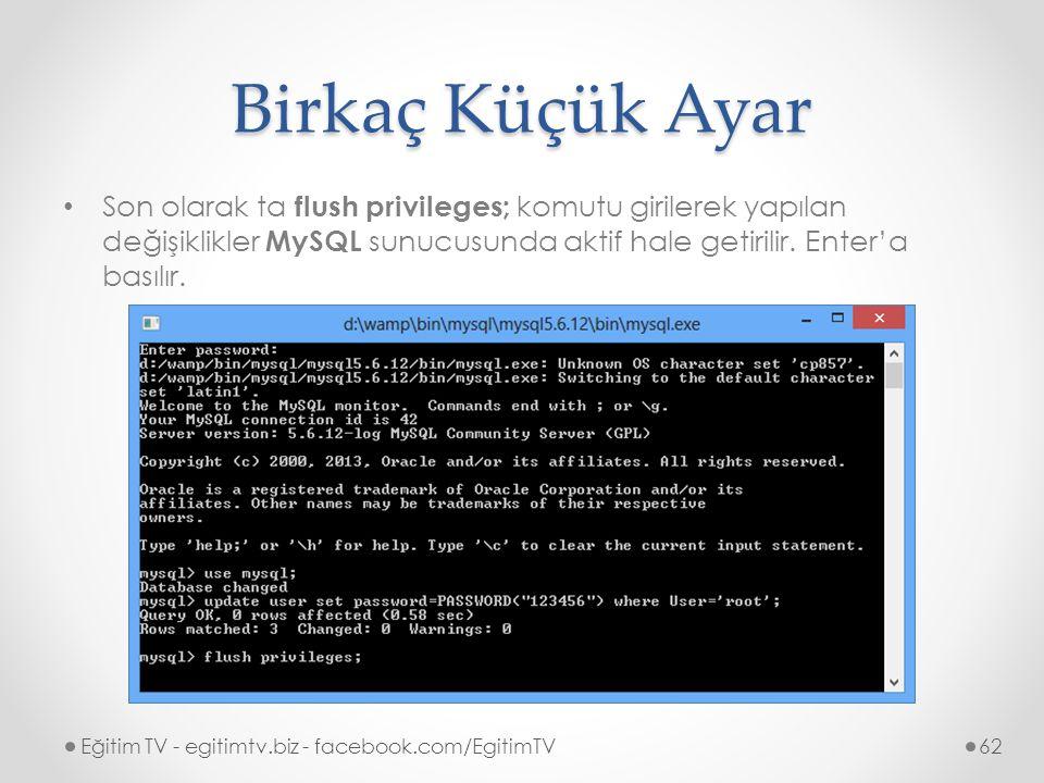 Birkaç Küçük Ayar Son olarak ta flush privileges; komutu girilerek yapılan değişiklikler MySQL sunucusunda aktif hale getirilir. Enter'a basılır.