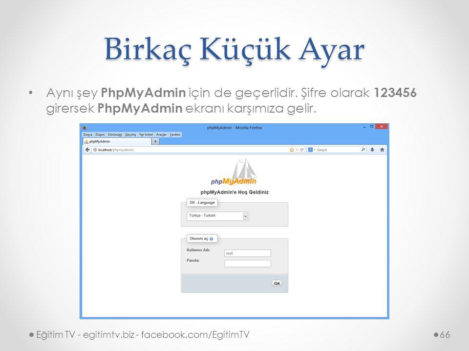 Birkaç Küçük Ayar Aynı şey PhpMyAdmin için de geçerlidir. Şifre olarak 123456 girersek PhpMyAdmin ekranı karşımıza gelir.